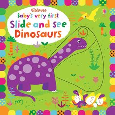 Baby's Very First Slide and See Dinosaurs An engaging, interactive board book, specially designed for very young children, full of vivid colors, stylish illustrations and friendly animals. Simple slider mechanisms allow a picture to be transformed. Toddler Books, Childrens Books, Monster H, Fiona Watt, Interactive Board, Baby Dinosaurs, Third Baby, Any Book, Baby Grows