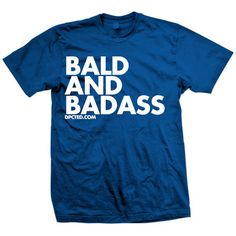 DPCTED: Bald & Badass Tee Blue, at 16% off!