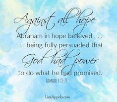Hope in the Unexpected Middle - Against all hope, Abraham in hope believed and so became the father of many nations…yet he did not waiver through unbelief regarding the promise of God but was strengthened in his faith and gave glory to God, being fully persuaded that God had power to do what he had promised. Romans 4:18-21