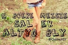 Boeremeisie Afrikaanse Quotes, Country Girls, Strong Women, Me Quotes, Sayings, My Love, Words, Windmills, Farm Life