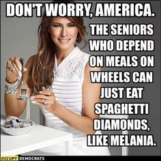 If Melania stayed in the White House for just 10 days instead of Trump Tower, it would fund Meals on Wheels for a year.