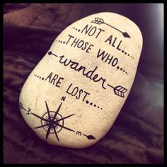 Not All Those Who Wander Are Lost - J.R.R. Tolkien~~~ love this idea, so going to make this for my flower garden. | See more about Stone Art, Flowers Garden and Lost Love. Painting Rocks For Garden, Stone Art Painting, Painting Quotes, Pebble Painting, Pebble Art, Rock Painting Ideas For Kids, Diy Painting, Flowers Garden, Art Flowers