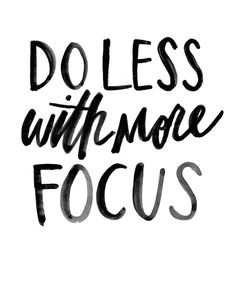 Do less with more focus.