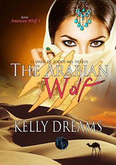 Blog Literario Adictabooks: Kelly Dreams - Serie American Wolf 03 - The arabian wolf (El oasis de todos mis deseos) #Reseña