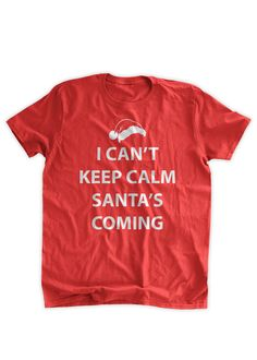 151c8a7305d47 I Can t Keep Calm Santa s Coming T-Shirt Funny Christmas T-Shirt Christmas  Party Santa Hat Family Mens Ladies Womens Youth Kids T-shirt