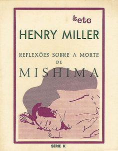 07 - Reflexões Sobre a Morte de Mishima Henry Miller, Cover, Books, Livres, Libros, Book, Book Illustrations, Libri