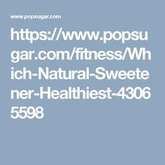 https://www.popsugar.com/fitness/Which-Natural-Sweetener-Healthiest-43065598