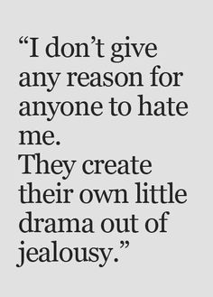 Meilleurs Citations D'amour Et de Jalousie Description I don't give any reason for anyone to hate Me. They create their own little drama out of Bio Quotes, Sassy Quotes, Sarcastic Quotes, Real Quotes, Wisdom Quotes, True Quotes, Words Quotes, Hater Quotes, Qoutes