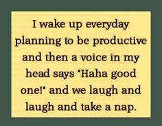 yea sounds like me just about everyday...lol
