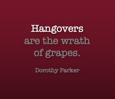 The Grapes of Wrath? the wrath of grapes! Quotable Quotes, Funny Quotes, Dorothy Parker, Wine Quotes, Think, In Vino Veritas, Words Worth, Thats The Way, Great Quotes