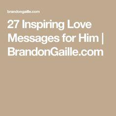 27 Inspiring Love Messages for Him   BrandonGaille.com