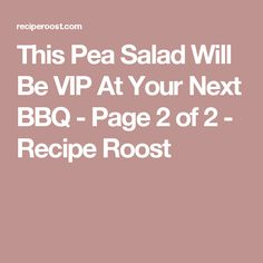 This Pea Salad Will Be VIP At Your Next BBQ - Page 2 of 2 - Recipe Roost