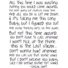 You're not sorry by T. Swift a.k.a story of my life.