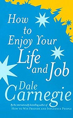 How To Enjoy Your Life And Job: Amazon.co.uk: Dale Carnegie: 9780749305932: Books