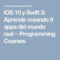 iOS 10 y Swift 3: Aprende creando 9 apps del mundo real ~ Programming Courses