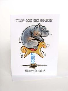 Funny Hippo Greeting Card They See Me Rollin by rainbowofcrazy