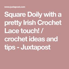 Square Doily with a pretty Irish Crochet Lace touch! / crochet ideas and tips - Juxtapost