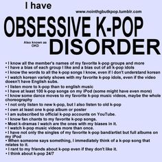 I can relate to almost all of this... ^_^  I need Kpop fans anonymous.   (Even that anonymous relates to Kpop... *coughcoughexoihateyourightnowcoughcough*