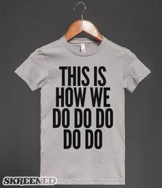 This Is How We Do Do Do Do Do...Katy Perry lyrics shirt.