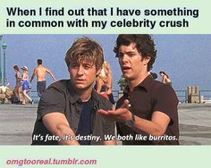<3 Seth Cohen - It's fate, it's destiny. We both like burritos - when I found out I have something in common with my (celebrity) crush