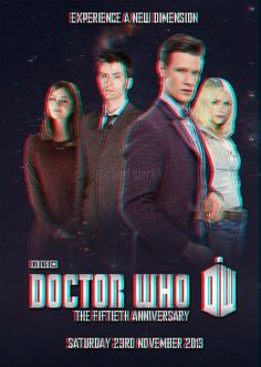 Doctor Who 50th Anniversary Poster (3D) Because I know that us Whovians always have 3D glasses ;)