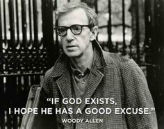 """Se Deus existe, eu espero que ele tenha uma boa desculpa"" Woody Allen"