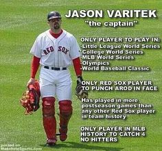 I knew I loved jason varitek for a reason ... not only a he sexy as hell, has a great ass, BUT he punched Arod in the fuckin face that's my man!!!!!