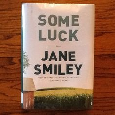 Some Luck by Jane Smiley - Didn't love this long saga about a farm family.