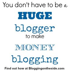 You don't have to be a HUGE blogger to make a lot of money blogging