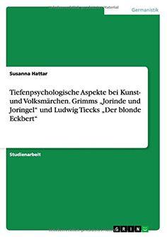 """Tiefenpsychologische Aspekte bei Kunst- und Volksmärchen. Grimms """"Jorinde und Joringel"""" und Ludwig Tiecks """"Der blonde Eckbert"""" von Susanna Hattar http://www.amazon.de/dp/3640354966/ref=cm_sw_r_pi_dp_LqxIub1P49EQG"""