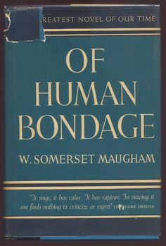 OF HUMAN BONDAGE ~ W. Somerset Maugham ~ An intelligent and very good read.  Later made in to at least two movie versions that I know of--first with Bette Davis & Leslie Howard  and second with Laurence Harvey.