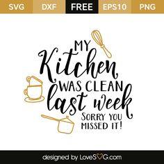 Free SVG cut file - My kitchen was clean last week
