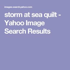 storm at sea quilt - Yahoo Image Search Results