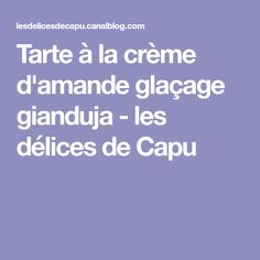 Tarte à la crème d'amande glaçage gianduja - les délices de Capu