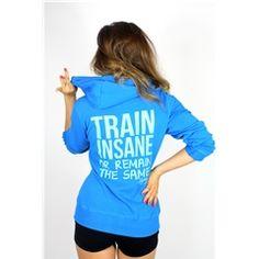 Train Insane Zip Hoodie. I need this