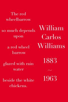The red wheelbarrow  William Carlos Williams. ~1883-1963~ I hope you enjoy this poem.  I absolutely loved it and it is my favourite.