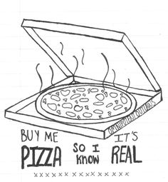 BUY ME A PIZZA SO I KNOW ITS REAL
