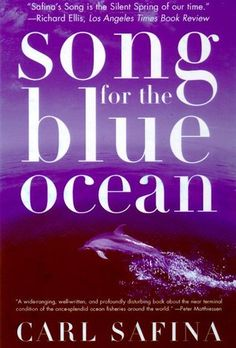Song for the Blue Ocean: Encounters Along the World's Coasts and Beneath the Seas by Carl Safina