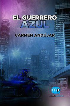 """""""El guerrero azul"""", de Carmen Andújar. No se trata de una típica novela de amor y héroes: es una obra original y diferente con la que su autora nos lleva a cuestionarnos nuestro poder como ciudadanos activos."""