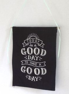 Today is a Good Day ... to Have a Good Day Wall Hanging