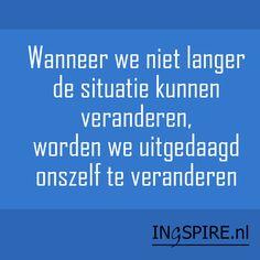 Spreuk: Wanneer we niet langer de situatie kunnen veranderen... | Ingspire.nl