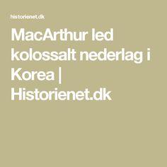 MacArthur led kolossalt nederlag i Korea   Historienet.dk