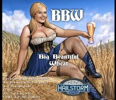 I really like these labels, so today you get to see Hailstorm Brewing BBW and Crash Test Dummy. BBW is a Big beautiful Wheat ABV,.