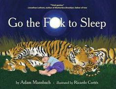 """""""Go the F**k to Sleep"""" - c'mon parents, you know you've been there ..."""