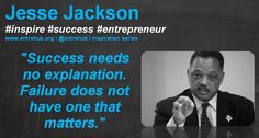 """""""Success needs no explanation. Failure does not have one that matters."""" #jessejackson for more #news and #insights for #smallbusiness #startups and #entrepreneurs come visit us @ www.entrehub.org - its free to subscribe! remember to #like and #share our posts with your friends and networks!"""