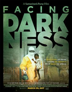 Facing Darkness: A True Story of Faith: Saving Dr. Brantly From Ebola in Africa releases March 30 in theaters. Movie poster courtesy of Samaritan's Purse.