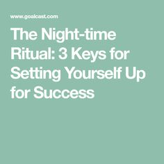 The Night-time Ritual: 3 Keys for Setting Yourself Up for Success