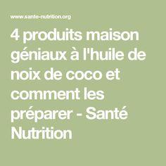 4 produits maison géniaux à l'huile de noix de coco et comment les préparer - Santé Nutrition