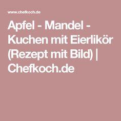 Apfel - Mandel - Kuchen mit Eierlikör (Rezept mit Bild) | Chefkoch.de