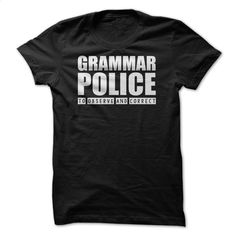 Grammar Police To Observe And Correct T Shirt T Shirts, Hoodies, Sweatshirts - #funny tshirts #black hoodie mens. CHECK PRICE => https://www.sunfrog.com/Funny/Grammar-Police--To-Observe-And-Correct-T-Shirt.html?id=60505